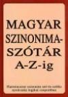 Magyar szinonimaszótár A-Z-ig. Harmincezer szinonim szó és szólás nyolcszáz logikai csoportban
