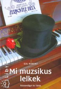 Gál Róbert - MI MUZSIKUS LELKEK