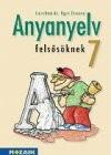 Anyanyelv felsosöknek. tankönyv 7 o. 3. kiad.