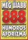 Még újabb 888 humoros aforizma. a szellemes elme értelmezo szótára