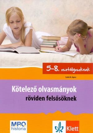 Kötelező olvasmányok röviden felsősöknek 5-8- - Elemzés, rövid tartalom, feladatok