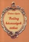 Boldog házasságok titkai. tapasztalatcsere 310 vallomásban 2.kiad.