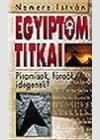 Egyiptom titkai. Piramisok, fáraók, idegenek?