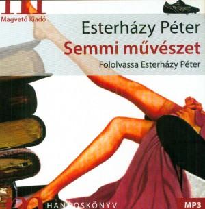 Semmi művészet - hangoskönyv - Előadó: esterházy péter