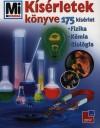 Kísérletek könyve - 175 kísérlet - Fizika, kémia, biológia