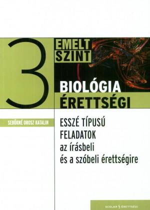 Biológia érettségi - emelt szint 3. - Esszé típusú feladatok az írásbeli és a szóbeli érettségire
