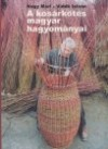 A kosárkötés magyar hagyományai. szakajtókötés, szatyorkötés, gyékényszövés, dikó- és székkészítés, kópickötés, kaskötés, kosárfonás, hátikosár kötés