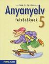 Anyanyelv felsosöknek. tankönyv 5 o. 5.kiad.