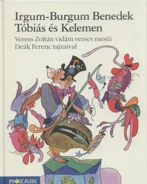 Irgum-Burgum Benedek + Tóbiás és Kelemen. Veress Zoltán vidám verses meséi 2. 0-4 osztály