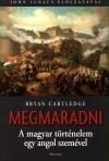 Megmaradni - A magyar történelem egy angol szemével