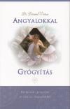 Angyalokkal gyógyítás - Párbeszéd, gyógyítás és élet az angyalokkal